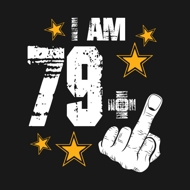 I Am 79 Plus Middle Finger Funny 80th Birthday