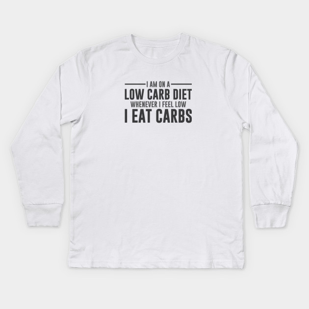 2272f07d0 Feel Low Carbs - Carbs - Kids Long Sleeve T-Shirt | TeePublic