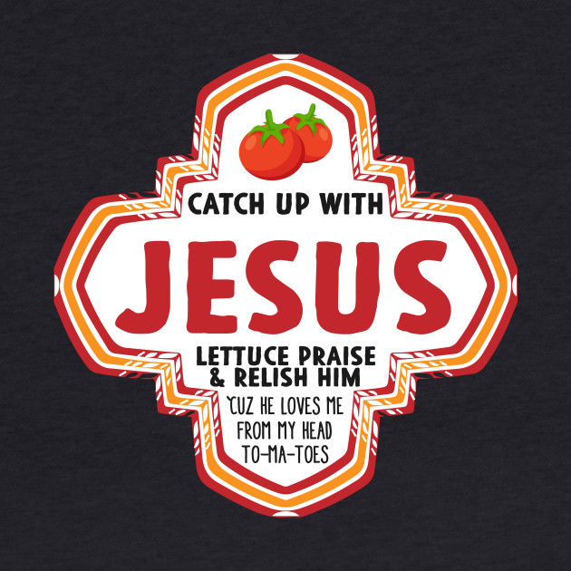 Catch Up With Jesus Lettuce Praise And Relish Him