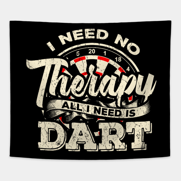 Darts I need no Therapy I need Dart Funny Gift