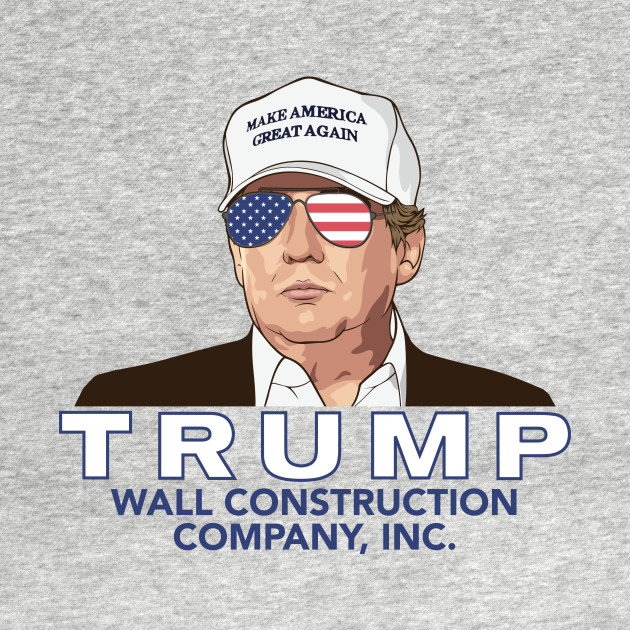 Trump -- Wall Construction Company