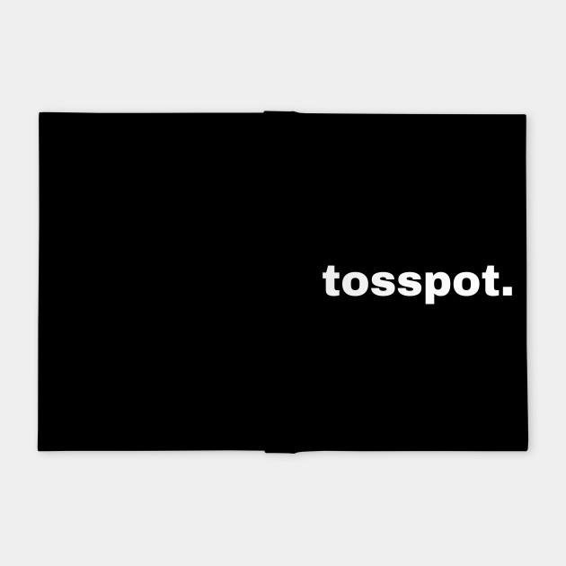 Tosspot.