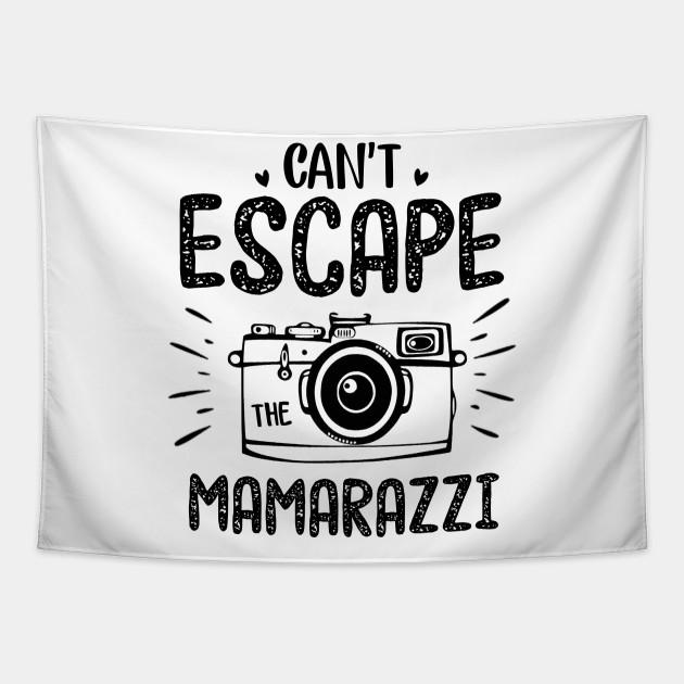 Can/'t Escape the Mamarazzi