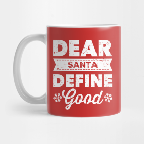 dear santa define good mugs teepublic