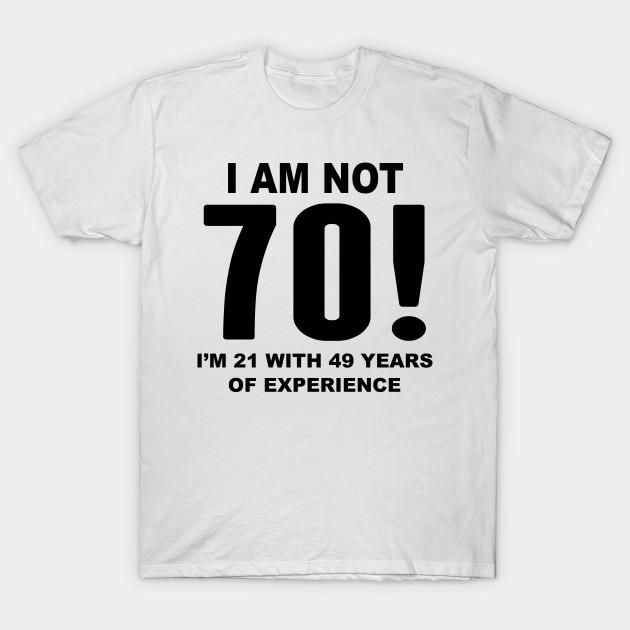 I Am Not 70 70th Birthday T Shirt