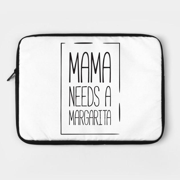Mama needs a margarita funny mom