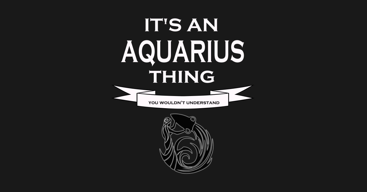 Its An AQUARIUS Thing  You Wouldnt Understand  Zodiac Horoscope by  coolapparelshop