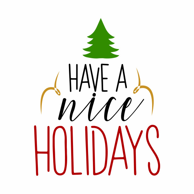Have a Nice Holiday