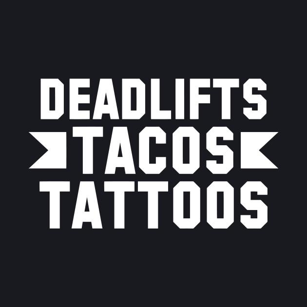 Deadlifts Tacos Tattoos