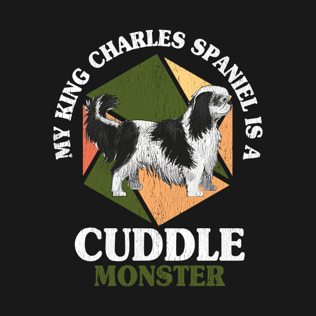 My King Charles Spaniel Is A Cuddle Monster Funny Dog
