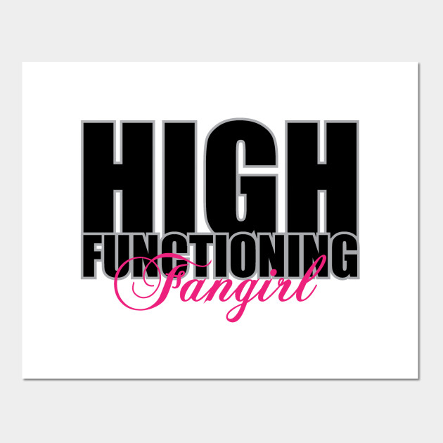 High Functioning Fangirl
