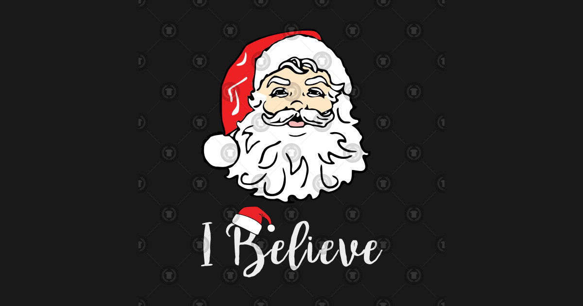 I Believe In Christmas.I Believe In Santa Claus Christmas Gift T Shirt By Kendylove