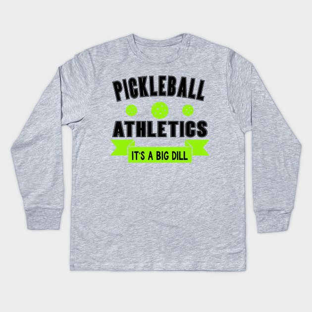 bc6758abc Pickleball Athletics - It;s a Big Dill - Pickleball - Kids Long ...