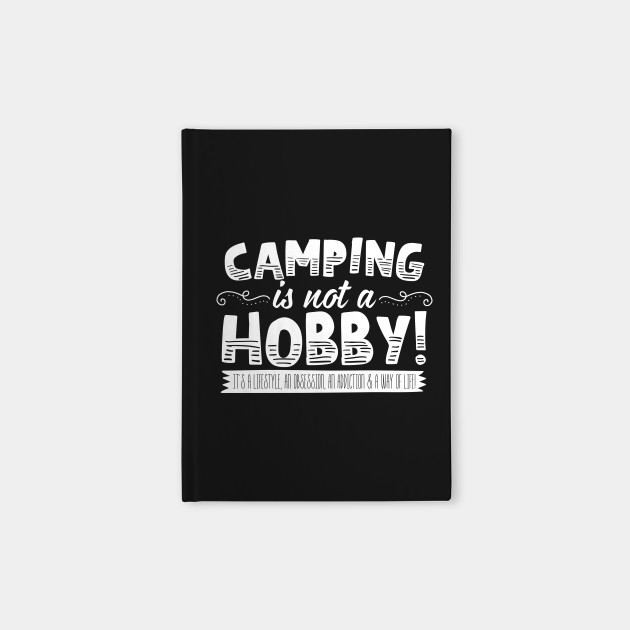 Camping Is Not A Hobby