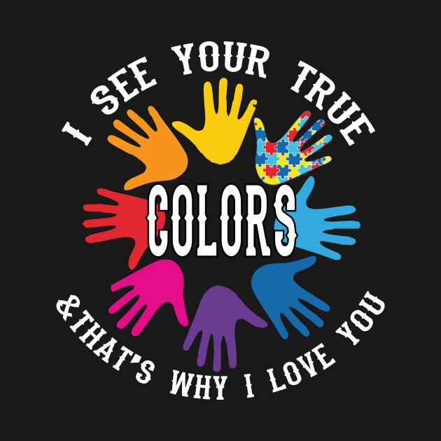 b300feae2e5 I See Your True Colors Hands Autism Awareness