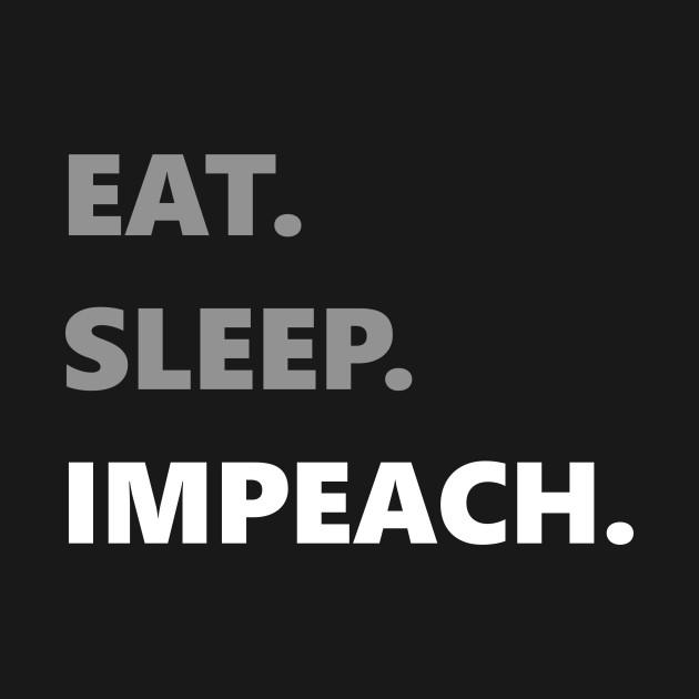 Eat. Sleep. Impeach.