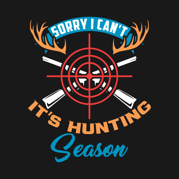 Sorry I Can't It's Hunting Season Guns Funny Gift