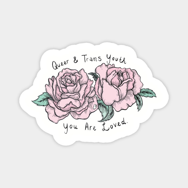Queer and Trans Youth You Are Loved