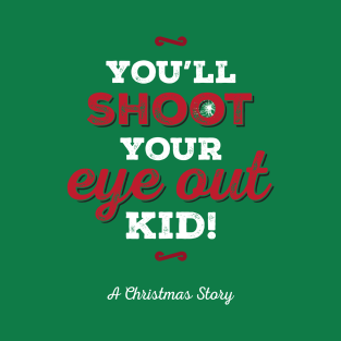 You'll Shoot Your Eye Out! t-shirts