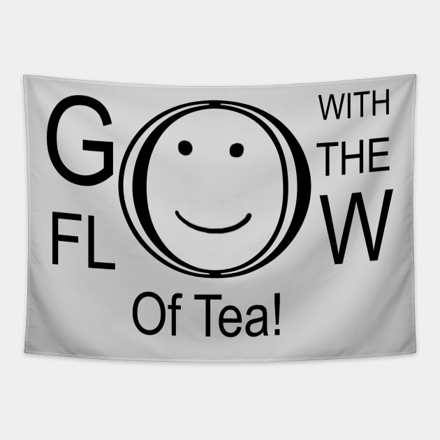 Go With The Flow Of Tea