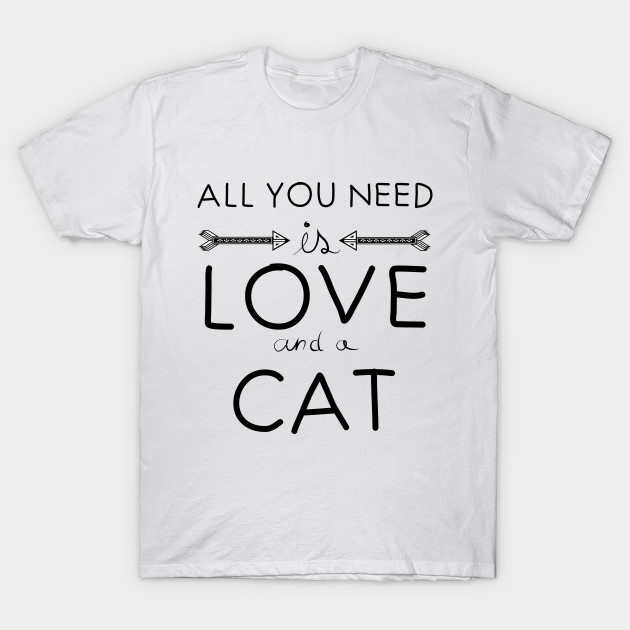 4f2958fbe All you need is love : Cat - Cat - T-Shirt | TeePublic