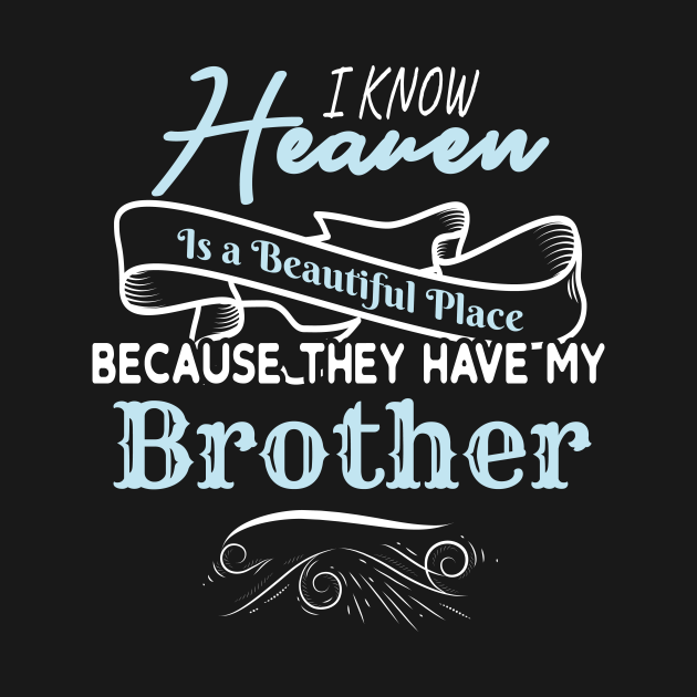 I Know Heaven Is A Beautiful Place They Have My Brother