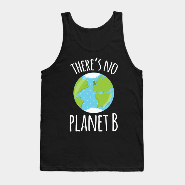 There's No Planet B Earth Day print Tank Top