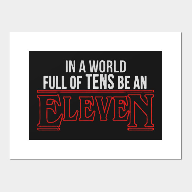 c539913056b3e1 In a world full of tens be an Eleven Stranger things Posters and Art Prints