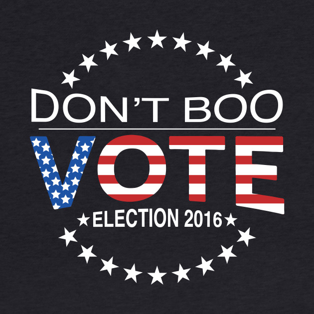 Don't Boo...Vote!