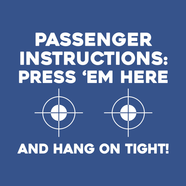 eae66f55 Passenger Instructions: Press Here & Hang On Tight - Funny - T-Shirt ...