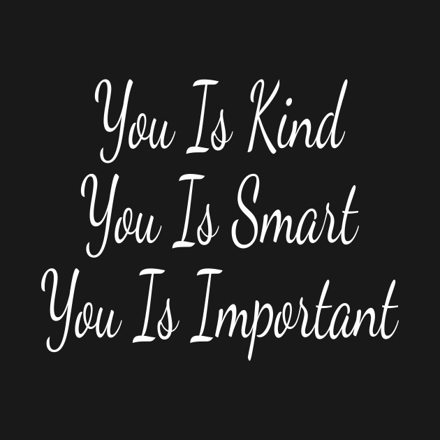 You Is Kind You Is Smart You Is Important Movie T Shirt Teepublic