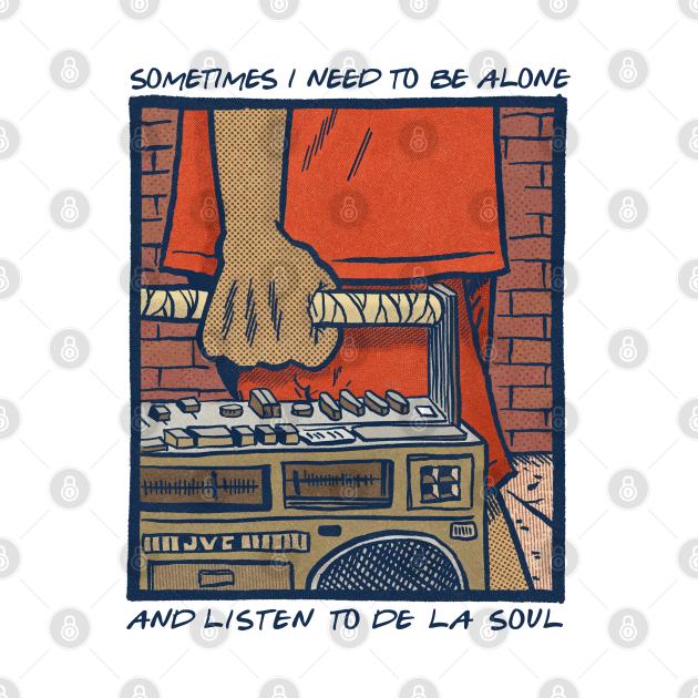 Sometimes I Need To Be Alone & Listen To De La Soul
