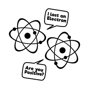 funny physics t shirts teepublic Bus Topology i lost an electron are you positive funny science tee shirt t shirt