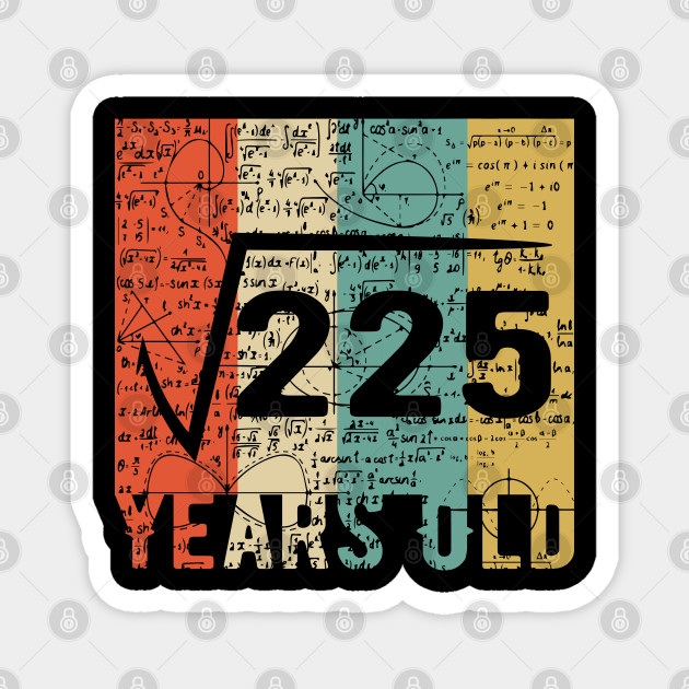 Vintage Square Root Of 225 15 Years Old Birthday Square Root Of 225 15 Years Old Magnet Teepublic Square root calculator and perfect square calculator. vintage square root of 225 15 years old birthday