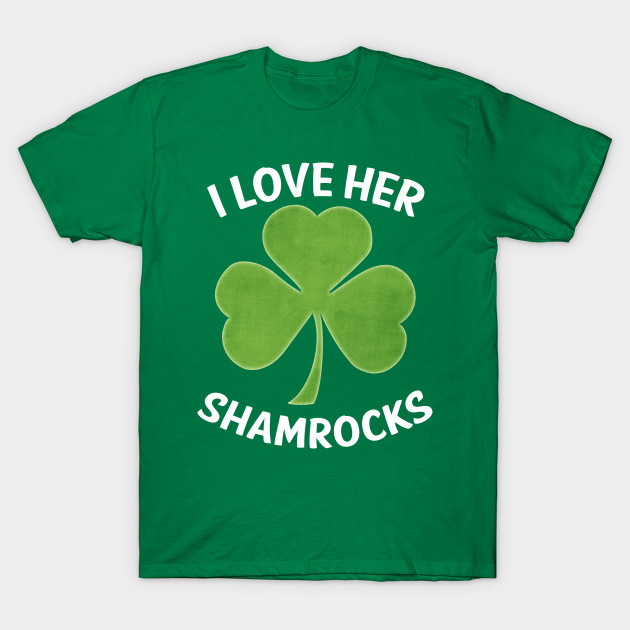 c9e9fd159 I Love Her Shamrocks Funny Couples St Patrick's Day - I Love Her ...