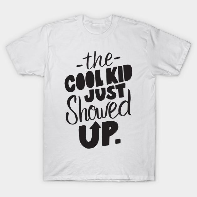 e1de15163 The Cool Kid Just Showed Up - Cute Kids Design Boys Girls - Cool - T ...