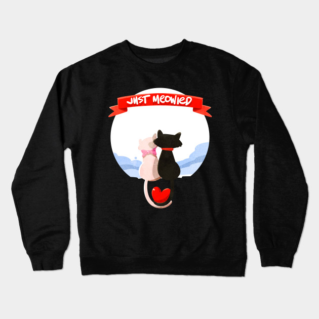 c2808a53b Just Married Cat Lover Funny Relationship Couples T-shirt Crewneck  Sweatshirt