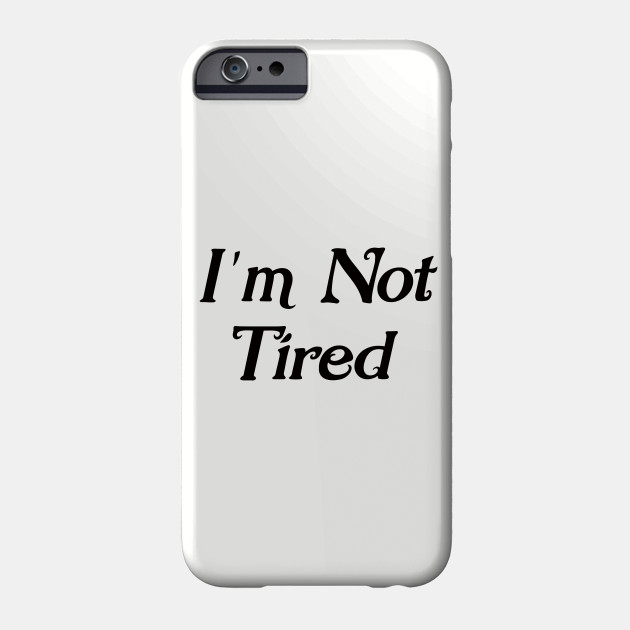 I'm Not Tired BabY Matching outfits, Mummy , I'm Not Tired T-Shirt, Cute Baby Shower Gift Tshirt, New Mother Gifts, Phone Case