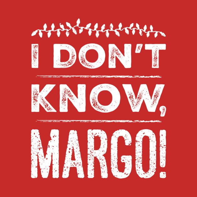 I Don't Know, Margo!