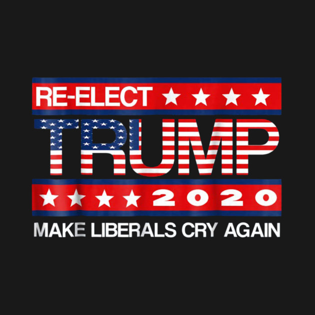 15c670af4 Donald Trump Election 2020 Make Liberals Cry Again GOP - Donald ...