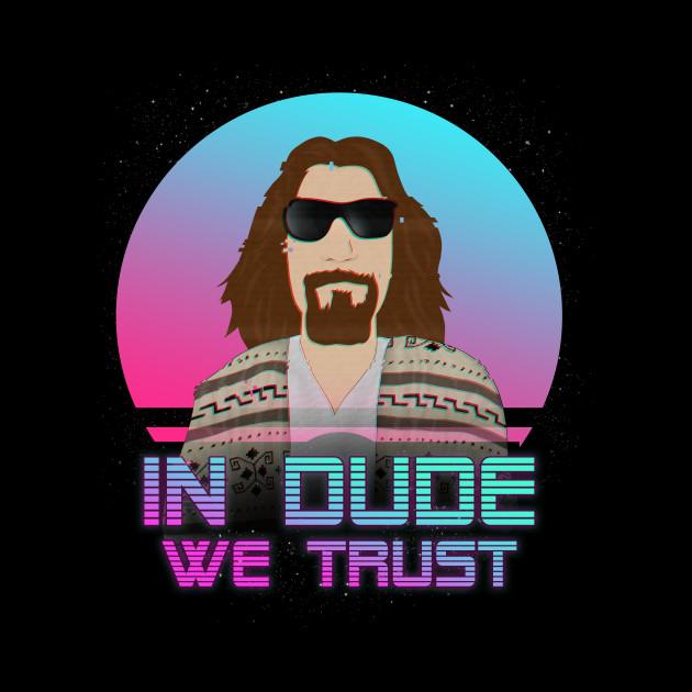In dude we trust