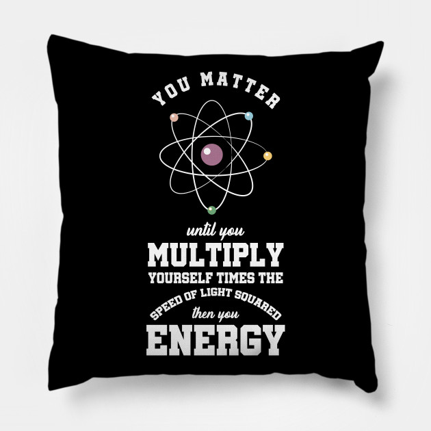 You Matter Until You Multiply Yourself Science Puns Engineering Geek Gift