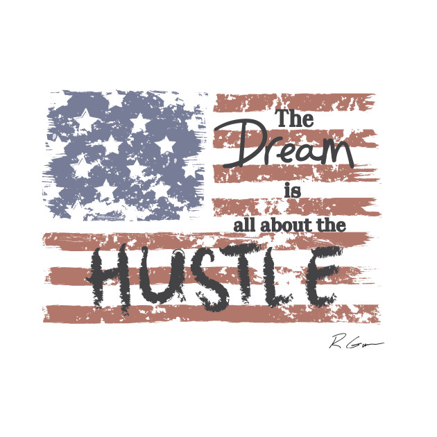 The Dream Is All About The Hustle