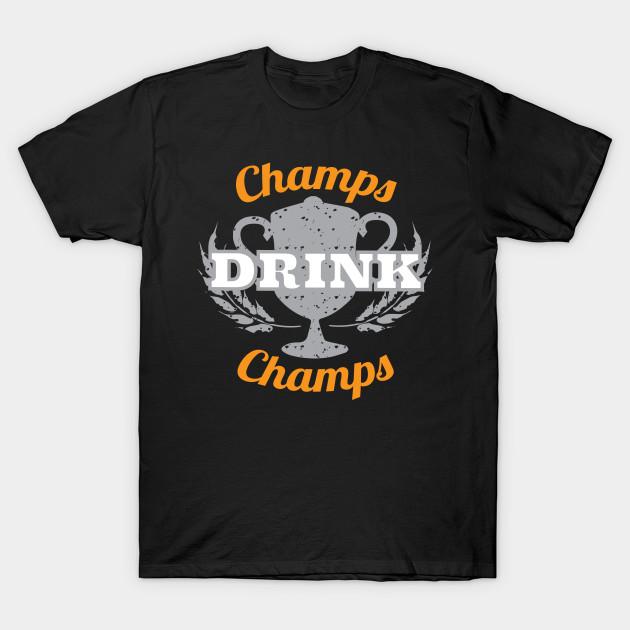 412c94030 Champs Drink Champs - Champs Drink Champs - T-Shirt   TeePublic