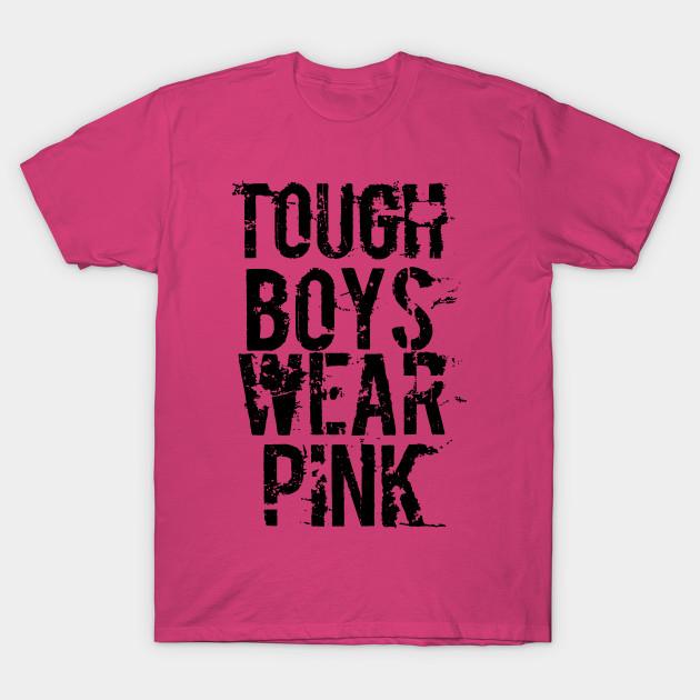 9da0a669 Tough Boys Wear Pink - Tough Boys Wear Pink - T-Shirt   TeePublic