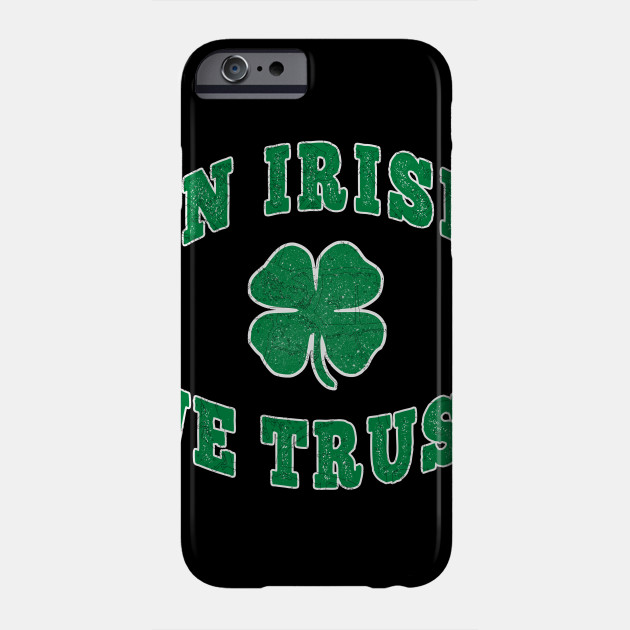 St. Patricks Day In Irish We Trust Phone Case