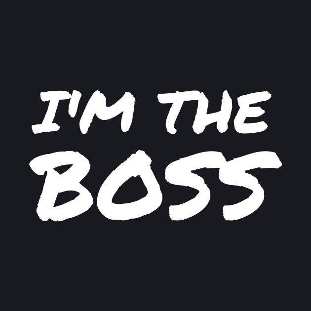 I'm The Boss Funny Hilarious Cool Attitude T-shirt