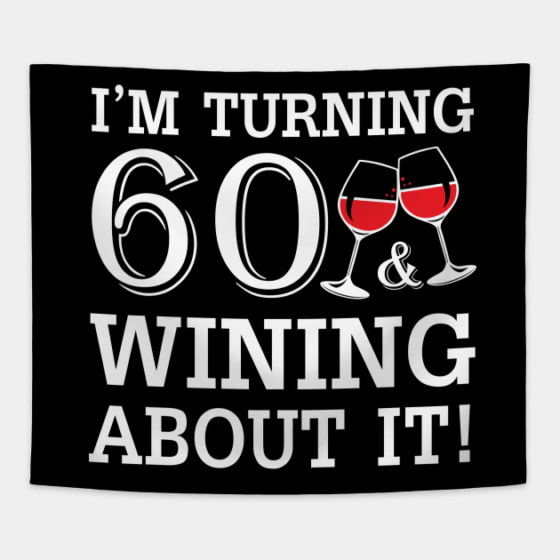 Turn 60 Wining About 60th Birthday Wine Tapestry