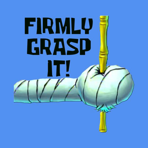 Firmly Grasp It!