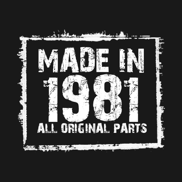 Made In 1981 All Original Parts – Funny T